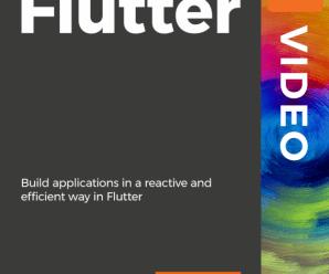 [Packtpub] Mastering Flutter [Video]