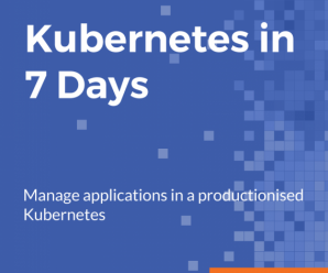 [PacktPub] Kubernetes in 7 Days [Video]