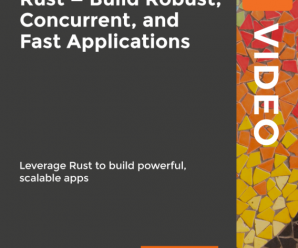 [PacktPub] Mastering Rust – Build Robust, Concurrent, and Fast Applications [Video]