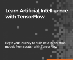 [PacktPub] Learn Artificial Intelligence with TensorFlow [Video]