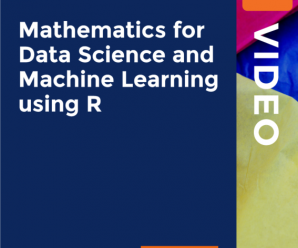 [PacktPub] Mathematics for Data Science and Machine Learning using R [Video]