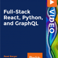 [PacktPub] Full-Stack React, Python, and GraphQL [Video]