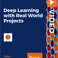 [PacktPub] Deep Learning with Real World Projects [Video]
