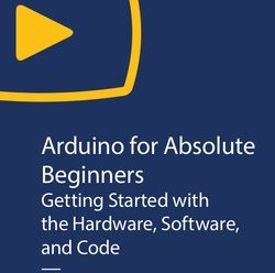 [O'REILLY] Arduino for Absolute Beginners: Getting Started with the Hardware, Software, and Code