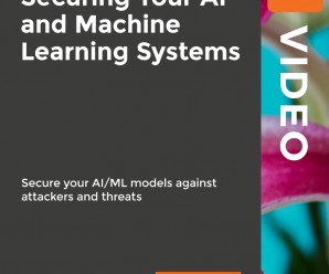 [PacktPub] Securing Your AI and Machine Learning Systems [Video]