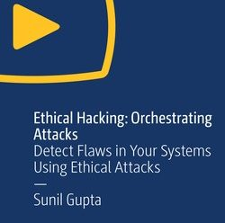 [O'REILLY] Ethical Hacking – Orchestrating Attacks
