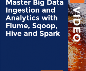[PacktPub] Master Big Data Ingestion and Analytics with Flume, Sqoop, Hive and Spark [Video]