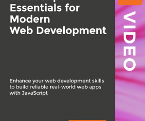 [PacktPub] JavaScript Essentials for Modern Web Development [Video]