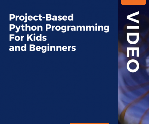 [PacktPub] Project-Based Python Programming For Kids and Beginners [Video]