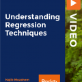 [PacktPub] Understanding Regression Techniques [Video]