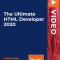 [PacktPub] The Ultimate HTML Developer 2020 [Video]