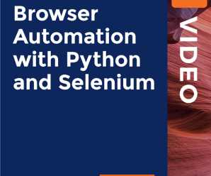 [PacktPub] Browser Automation with Python and Selenium [Video]