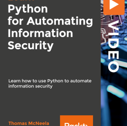 [PacktPub] Python for Automating Information Security [Video]