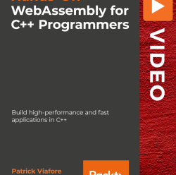 [PacktPub] Hands-On WebAssembly for C++ Programmers [Video]