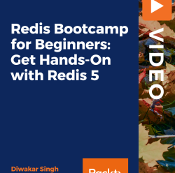[PacktPub] Redis Bootcamp for Beginners: Get Hands-On with Redis 5 [Video]