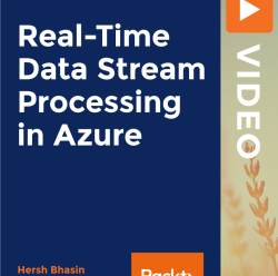 [PacktPub] Real-Time Data Stream Processing in Azure [Video]