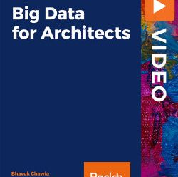 [PacktPub] Big Data for Architects [Video]