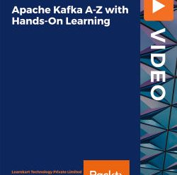 [PacktPub] Apache Kafka A-Z with Hands-On Learning [Video]
