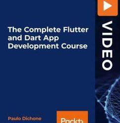 [PacktPub] The Complete Flutter and Dart App Development Course [Video]