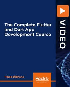 [PacktPub] The Complete Flutter and Dart App Development Course [Video]