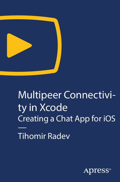 [O'REILLY] Multipeer Connectivity in Xcode: Creating a Chat App for iOS