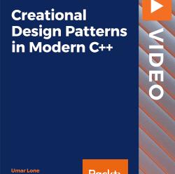 [PacktPub] Creational Design Patterns in Modern C++ [Video]