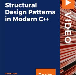 [PacktPub] Structural Design Patterns in Modern C++ [Video]