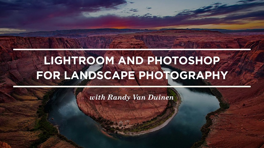 [CreativeLive] Lightroom And Photoshop For Landscape Photography