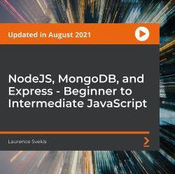 [PacktPub] NodeJS, MongoDB, and Express – Beginner to Intermediate JavaScript [Video]